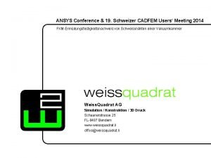 ANSYS Conference 19 Schweizer CADFEM Users Meeting 2014