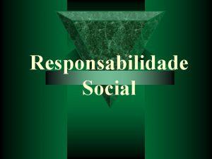 Responsabilidade Social Responsabilidade Social O que o respeito