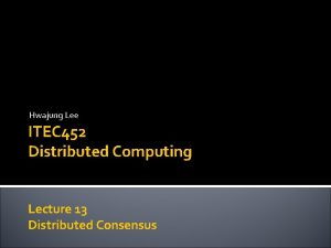 Hwajung Lee ITEC 452 Distributed Computing Lecture 13