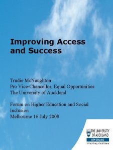Improving Access and Success Trudie Mc Naughton Pro