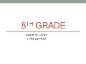 TH 8 GRADE Charlene Neville Linda Harrison GRADE