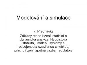 Modelovn a simulace 7 Pednka Zklady teorie zen