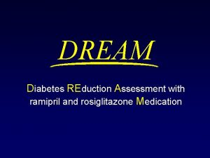 DREAM Diabetes REduction Assessment with ramipril and rosiglitazone
