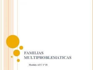 FAMILIAS MULTIPROBLEMATICAS Modulo AUC 1 IS DEFINICIN FAMILIAS