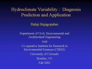 Hydroclimate Variability Diagnosis Prediction and Application Balaji Rajagopalan