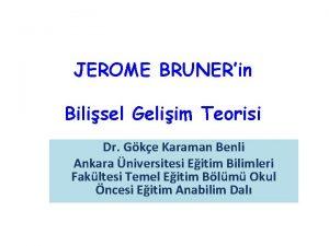 JEROME BRUNERin Bilisel Geliim Teorisi Dr Gke Karaman