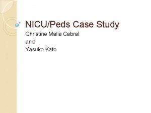 NICUPeds Case Study Christine Malia Cabral and Yasuko