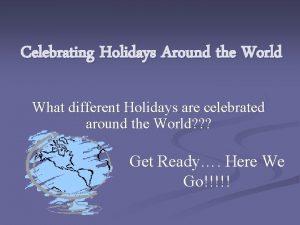 Celebrating Holidays Around the World What different Holidays