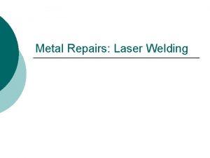 Metal Repairs Laser Welding LASER light amplification by