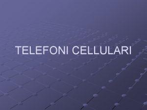 TELEFONI CELLULARI Spesso si identifica il mondo matematico