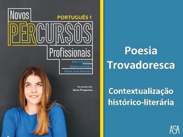 Poesia Trovadoresca Contextualizao histricoliterria POESIA TROVADORESCA CONTEXTUALIZAO IDADE