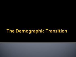 The Demographic Transition What is the Demographic Transition