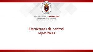 Estructuras de control repetitivas Estructuras de control repetitivas