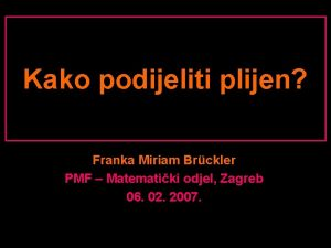 Kako podijeliti plijen Franka Miriam Brckler PMF Matematiki