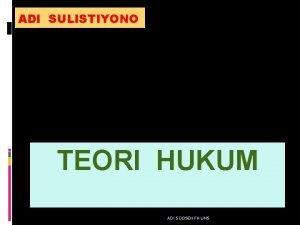 ADI SULISTIYONO TEORI HUKUM ADI S DOSEN FH