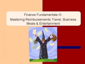 Finance Fundamentals III Mastering Reimbursements Travel Business Meals