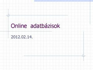 Online adatbzisok 2012 02 14 Tmakrk Adatbzis alapok