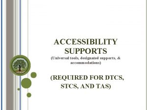 ACCESSIBILITY SUPPORTS Universal tools designated supports accommodations REQUIRED