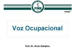 Voz Ocupacional Prof Dr Victor Nakajima VOZ OCUPACIONAL