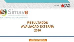 RESULTADOS AVALIAO EXTERNA 2016 AVALIAO DA APRENDIZAGEM SRE