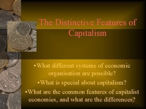 The Distinctive Features of Capitalism What different systems