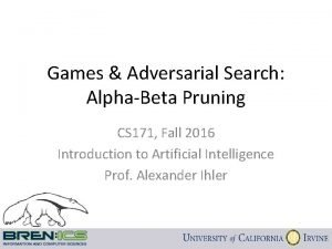Games Adversarial Search AlphaBeta Pruning CS 171 Fall
