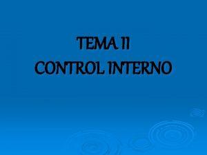 TEMA II CONTROL INTERNO CONTROL INTERNO CONCEPTO Es