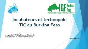 Incubateurs et technopole TIC au Burkina Faso Rodrigue