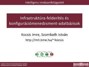 Intelligens rendszerfelgyelet Infrastruktrafelderts s konfigurcimenedzsmentadatbzisok Kocsis Imre Szombath