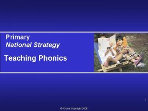 Primary National Strategy Teaching Phonics 1 Crown Copyright