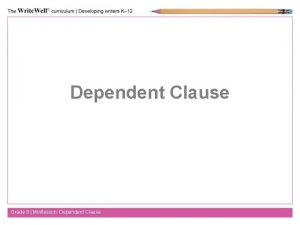 Dependent Clause Grade 9 Minilesson Dependent Clause What