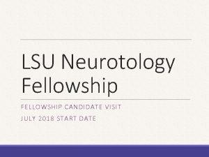 LSU Neurotology Fellowship FELLOWSHIP CANDIDATE VISIT JULY 2018