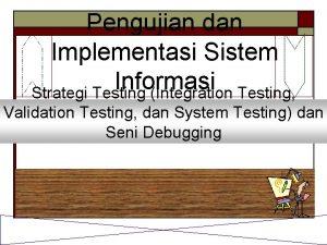 Pengujian dan Implementasi Sistem Informasi Strategi Testing Integration