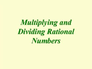 Multiplying and Dividing Rational Numbers Rational Numbers The