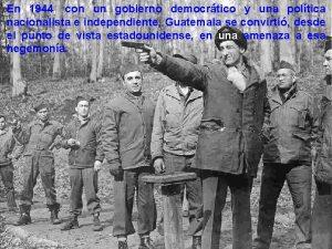 En 1944 con un gobierno democrtico y una