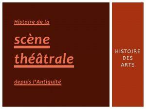 Histoire de la scne thtrale depuis lAntiquit HISTOIRE