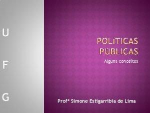 U F G Alguns conceitos Prof Simone Estigarribia