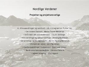 Nordlige Verdener Projekter og projektansvarlige A Klimandringer og