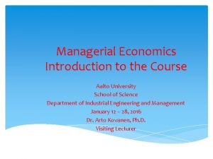 Managerial Economics Introduction to the Course Aalto University