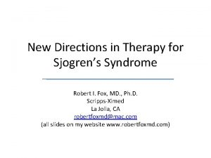 New Directions in Therapy for Sjogrens Syndrome Robert