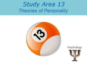 Study Area 13 Theories of Personality Personality Personality