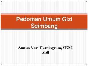 Pedoman Umum Gizi Seimbang Annisa Yuri Ekaningrum SKM