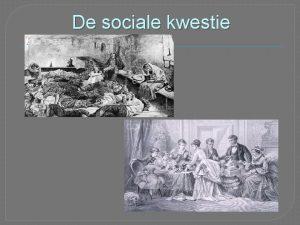De sociale kwestie De sociale kwestie Door de