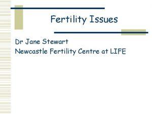 Fertility Issues Dr Jane Stewart Newcastle Fertility Centre