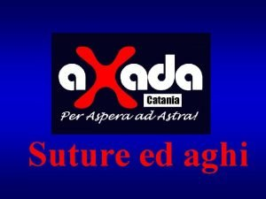 Suture ed aghi SUTURA Per sutura si intende