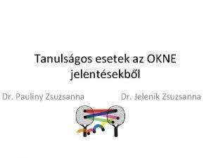 Tanulsgos esetek az OKNE jelentsekbl Dr Pauliny Zsuzsanna