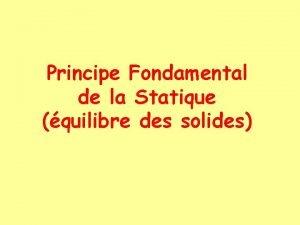 Principe Fondamental de la Statique quilibre des solides