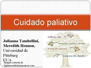 Cuidado paliativo Julianna Tambellini Meredith Hennon Universidad de