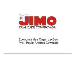 Economia das Organizaes Prof Paulo Antnio Zawislak A