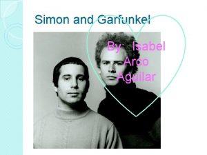 Simon and Garfunkel By Isabel Arco Aguilar Simon
